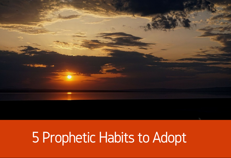 prophetic habits to adopt
