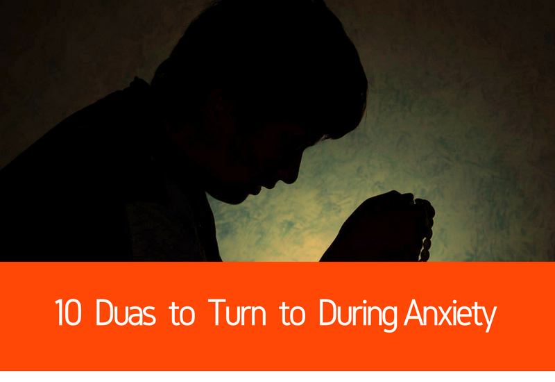 10 Duas to Turn to During Anxiety