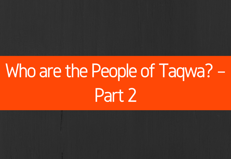 Who are the People of Taqwa – Part 2