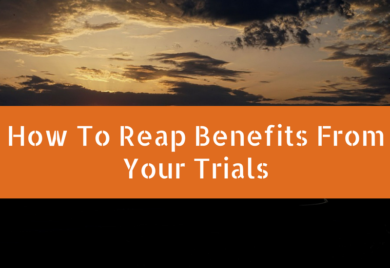 how to reap benefits from your trials