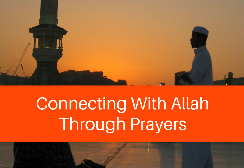 connecting with Allah through prayers