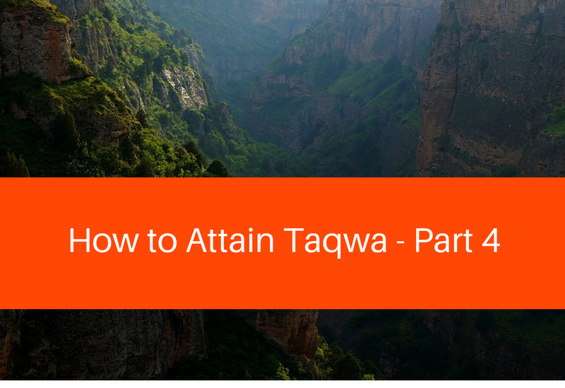 how to attain taqwa part 4