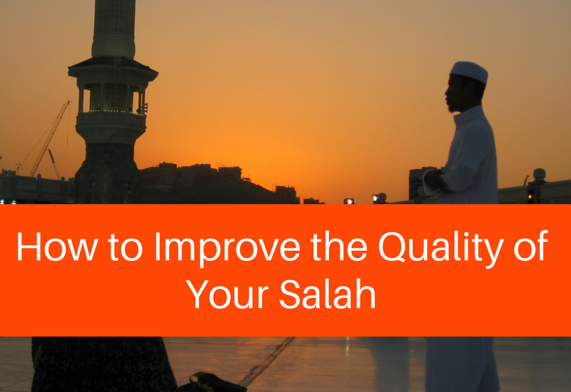 how to improve the quality of your salah