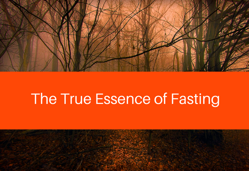 the true essence of fasting