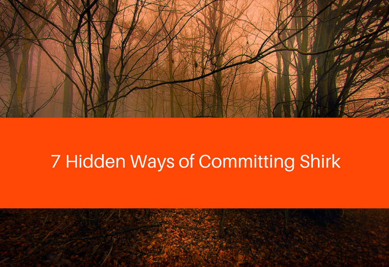7 hidden ways of committing shirk