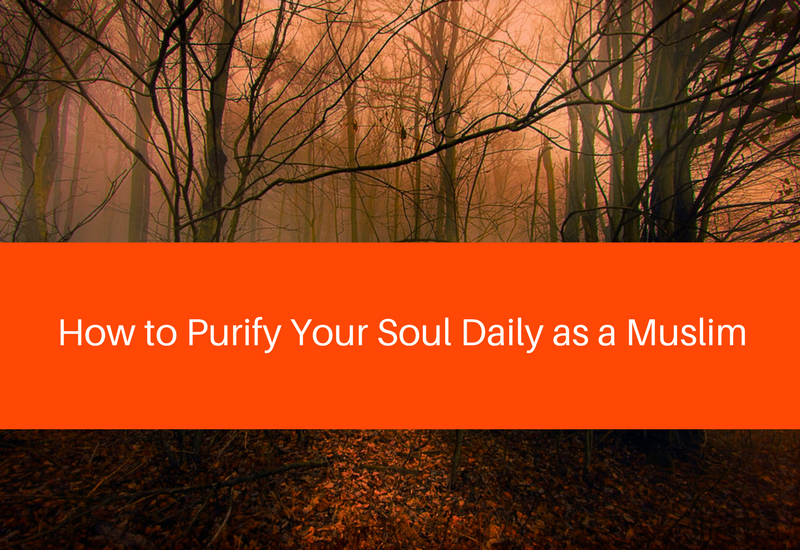 how to purify your soul daily as a muslim